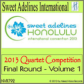 2013 Sweet Adelines International Quartet Competition - Final Round - Vol. 1 by Various Artists