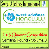 2013 Sweet Adelines International Quartet Competition - Semi-Final Round - Vol. 3 by Various Artists