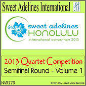 2013 Sweet Adelines International Quartet Competition - Semi-Final Round - Vol. 1 by Various Artists