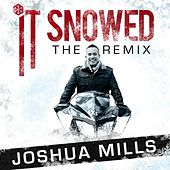 It Snowed (The Remix) by Joshua Mills