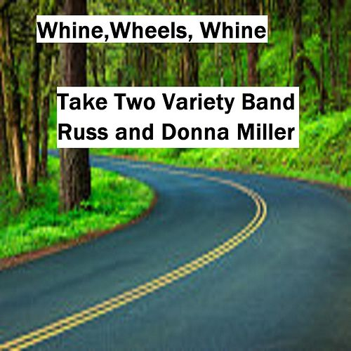 Whine, Wheels, Whine by Take Two Variety Band (Russ and Donna Miller)