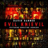 Evil Knievil (feat. Ernestin Johnson) by David Banner