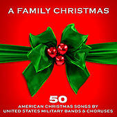 A Family Christmas: 50 American Christmas Songs by United States Military Bands & Choruses by Various Artists