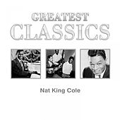 Greatest Classics Nat King Cole by Nat King Cole
