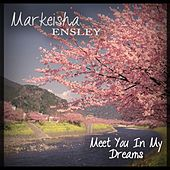 Meet You in My Dreams by Markeisha Ensley