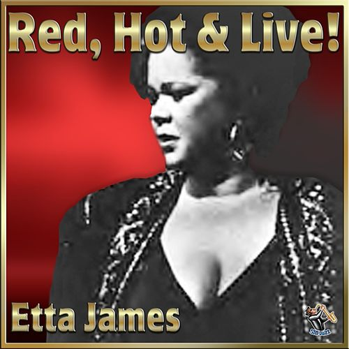 Etta: Red Hot & Live – Etta James by Etta James