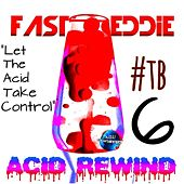 Acid Rewind 6 by Fast Eddie