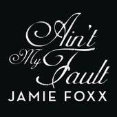 Ain't My Fault by Jamie Foxx