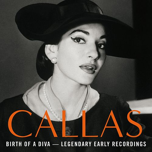 Birth Of A Diva - Legendary Early Recordings Of Maria Callas by Maria Callas