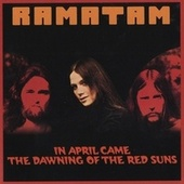 In April Came The Dawning Of The Red Suns by Ramatam
