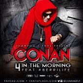 4 In The Morning (feat. #Berrilife) - Single by Conan