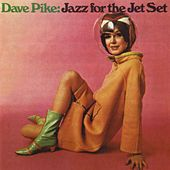 Jazz For The Jet Set by Dave Pike