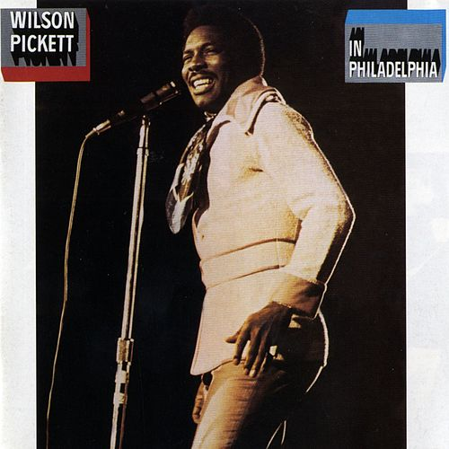 In Philadelphia by Wilson Pickett