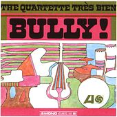 Bully! by The Quartette Trés Bien