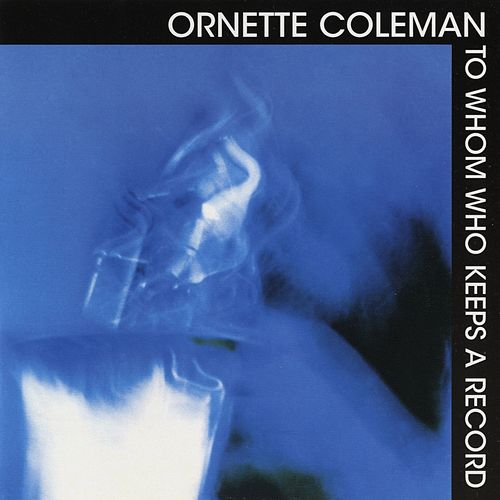 To Whom Keeps A Record by Ornette Coleman
