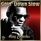 Goin Down Slow- Ray Charles by Ray Charles