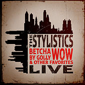 Betcha by Golly, Wow & Other Favorites - Live by The Stylistics