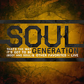 That's the Way It's Got to Be (Body and Soul) & Other Favorites - Live by Soul Generation