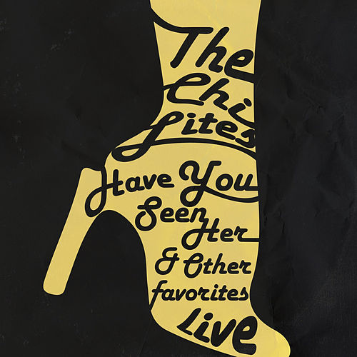 Have You Seen Her & Other Favorites - Live by The Chi-Lites