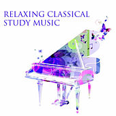 Relaxing Classical Study Music: Classical Piano Music For Calm And Concentration by Various Artists