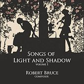 Songs of Light and Shadow, Vol. 1 by Robert Bruce