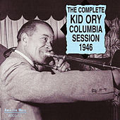 The Complete Columbia Session 1946 by Kid Ory