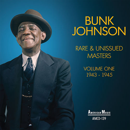 Rare and Unissued Masters: Vol 1 / 1943-1945 by Bunk Johnson
