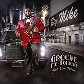 Groove Me Tonight (feat. Elan Trotman) by Big Mike