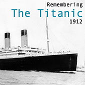 Remembering The Titanic 1912 by Various Artists