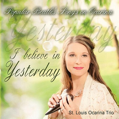 I Believe in Yesterday: Popular Beatles' Songs On Ocarina by The St. Louis Ocarina Trio