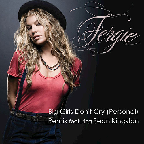 PERSONAL (BIG GIRLS REMIX FEATURING SEAN KINGSTON) by Fergie