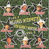 Los 8 Mejores Interpretes Con Banda y Norteno 20 Exitos de Coleccion by Various Artists