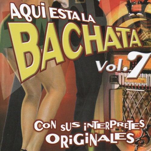 Aqui Esta La Bachata Vol. 7 by Various Artists