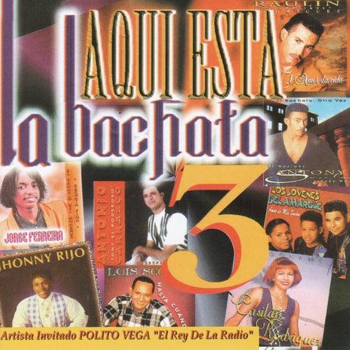 Aqui Esta La Bachata Vol. 3 by Various Artists