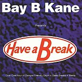 Have A Break by Bay B Kane