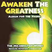 Awaken the Greatness: Album for the Young by The Washington Winds, Edward S. Petersen, conductor