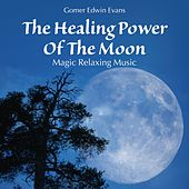 The Healing Power of the Moon: Magic Relaxing Music by Gomer Edwin Evans