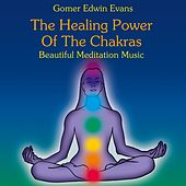 The Healing Power of the Chakras: Beautiful Meditation Music by Gomer Edwin Evans