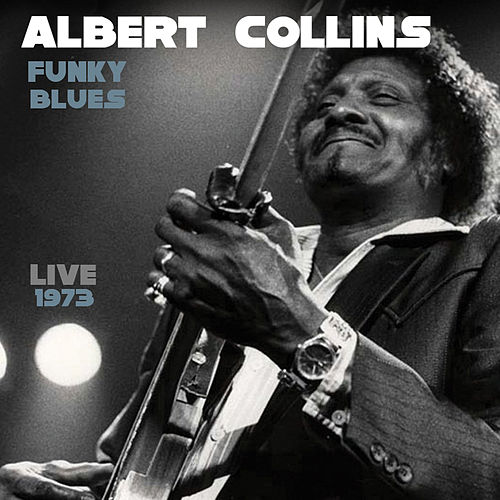 Funky Blues Live 1973 by Albert Collins