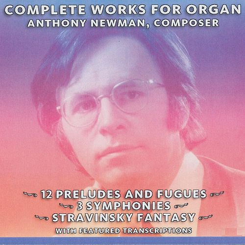 The Complete Organ Works of Anthony Newman by Anthony Newman