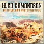 The Future Ain't What It Used to Be by Bleu Edmondson