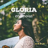 Tu Gloria Me Enamora by Analy