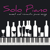 Solo Piano – Sweet and Romantic Piano Songs for Tea Time, Cocktail, Drink, Dinner & Love by Relaxing Piano Music Consort