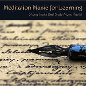 Meditation Music for Learning - 5 Long Tracks Best Study Music Playlist for Concentration and Focus your Mind by Studying Music Specialist