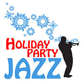 Holiday Party Jazz: Winter Wonderland, Let It Snow, Jingle Bells, Christmas Swing & More Essential Holiday Classics! by Various Artists