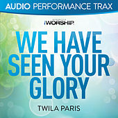 We Have Seen Your Glory (Audio Performance Trax) by Twila Paris
