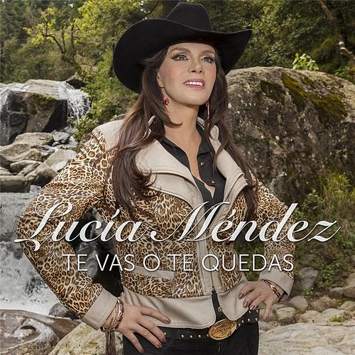 Te Vas o Te Quedas by Lucia Mendez