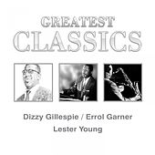 Greatest Classics: Dizzy Gillespie, Errol Garner, Lester Young by Various Artists