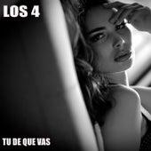 Tu de Que Vas by 4