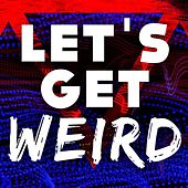 Let's Get Weird by Various Artists